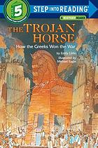 The Trojan horse : how the Greeks won the war