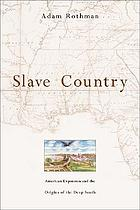 Slave country : American expansion and the origins of the Deep South
