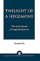 Twilight of a hegemony : the late career of imperial America