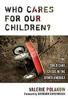 Who cares for our children? : the child care crisis in the other America