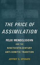 The price of assimilation : Felix Mendelssohn and the nineteenth-century anti-Semitic tradition