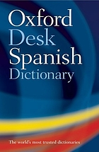 The Oxford Spanish desk dictionary : Spanish-English, English-Spanish