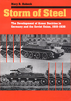 Storm of steel : the development of armor doctrine in Germany and the Soviet Union, 1919-1939