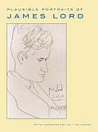 Plausible portraits of James Lord : with commentary by the model