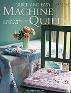 Quick & easy machine quilts : 25 modern heirlooms for the home