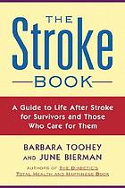 The stroke book : a guide to life after stroke for survivors and those who care for them