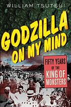Godzilla on my mind : fifty years of the king of monsters