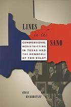 Lines in the sand : congressional redistricting in Texas and the downfall of Tom DeLay