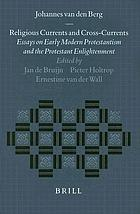 Religious currents and cross-currents : essays on early modern Protestantism and the Protestant enlightenment