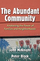 The abundant community : awakening the power of families and neighborhoods