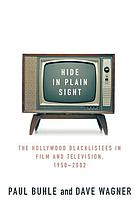 Hide in plain sight the Hollywood blacklistees in film and television, 1950-2002
