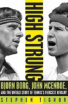 High strung : Bjorn Borg, John McEnroe, and the untold story of tennis's fiercest rivalry