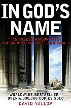 In God's name : an investigation into the murder of Pope John Paul I