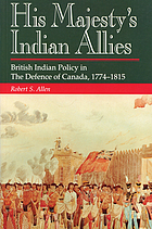 His Majesty's Indian allies British Indian policy in the defence of Canada, 1774-1815