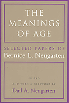 The meanings of age : selected papers of Bernice L. Neugarten