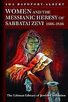 Women and the Messianic heresy of Sabbatai Zevi : 1666--1816