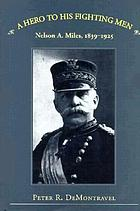 A hero to his fighting men : Nelson A. Miles, 1839-1925