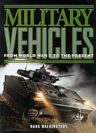 Military vehicles : from World War I to the present