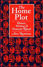 The home plot : women, writing & domestic ritual