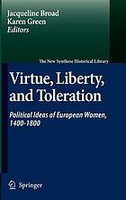 Virtue, liberty, and toleration political ideas of European women, 1400-1800