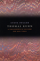 Thomas Kuhn : a philosophical history for our times