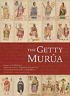 "The Getty Murúa : essays on the making of Martín de Murúa's ""Historia general del Piru,"" J. Paul Getty Museum Ms. Ludwig XIII 16"