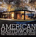 American masterworks : the twentieth century house