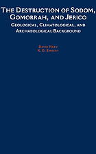 The destruction of Sodom, Gomorrah, and Jericho geological, climatological, and archaeological background