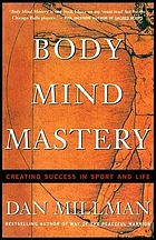 Body mind mastery : creating success in sport and life