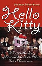 Hello Kitty : the remarkable story of Sanrio and the billion dollar feline phenomenon