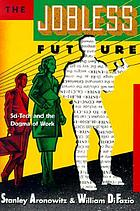 The jobless future : sci-tech and the dogma of work
