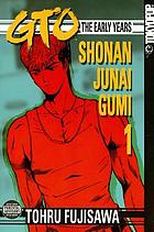 GTO, the early years. Shonan junai gumi, Volume 1