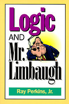 Logic and Mr. Limbaugh : a dittohead's guide to fallacious reasoning