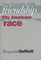 The trouble with friendship : why Americans can't think straight about race