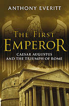 The first emperor : Caesar Augustus and the triumph of Rome