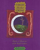 Virgin, mother, crone : myths & mysteries of the triple goddess
