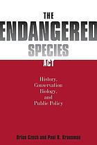 The Endangered Species Act : history, conservation biology, and public policy
