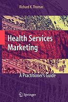 Health services marketing : a practitioner's guide