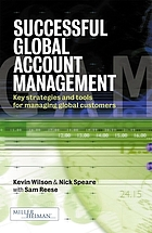 Successful global account management : key strategies and tools for managing global customersSuccessful global account management