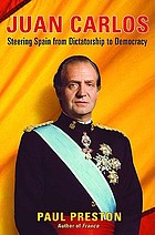 Juan Carlos : steering Spain from dictatorship to democracy