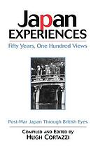 Japan experiences : fifty years, one hundred views : post-war Japan through British eyes 1945-2000