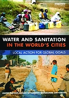 Water and sanitation in the world's cities : local action for global goals