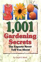 1,001 gardening secrets : the experts never tell you