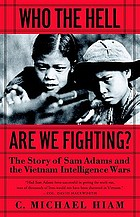 Who the hell are we fighting? : the story of Sam Adams and the Vietnam intelligence wars