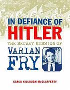 In defiance of Hitler : the secret mission of Varian Fry