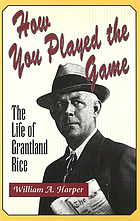 How you played the game : the life of Grantland Rice