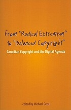 "From ""radical extremism"" to ""balanced copyright"" : Canadian copyright and the digital agenda"