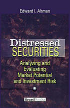 Distressed securities : analyzing and evaluating market potential and investment risk