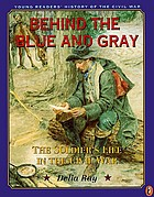 Behind the blue and gray : the solider's life in the Civil War