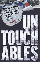 Untouchables : corruption, racism and cover-up at Scotland YardUntouchables : dirty cops, bent justice and racism in Scotland Yard